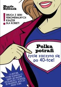 Inspirujaca ksiazka Polka potrafi. Zycie zaczyna sie po40-tce! Magda Bebenek (1)