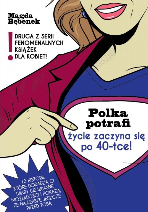Inspirujaca ksiazka Polka potrafi. Zycie zaczyna sie po 40-tce! Magda Bebenek (1)