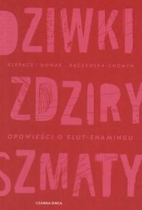 """Klepacz, Nowak, Raczyńska-Chomyn: """"DZIWKI, ZDZIRY, SZMATY"""" Biblioteczka Siedmiu Pokoleń"""