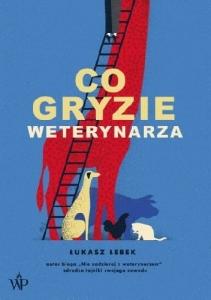 """Łukasz Łebek: """"CO GRYZIE WETERYNARZA?"""" Biblioteczka Siedmiu Pokoleń"""