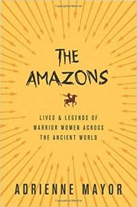 Adrienne Mayor- THE AMAZONS. LIVES & LEGENDS OF WARRIOR WOMEN ACROSS THE ANCIENT WORLD Biblioteczka Siedmiu Pokoleń