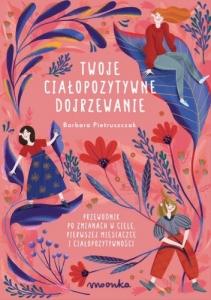 Barbara Pietruszczak- TWOJECIAŁOPOZYTYWNE DOJRZEWANIE Biblioteczka Siedmiu Pokoleń