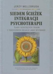 """Jerzy Mellibruda: """"SIEDEM ŚCIEŻEK INTEGRACJI PSYCHOTERAPII"""" Siedem ścieżek integracji psychoterpaii Biblioteczka Siedmiu Pokoleń"""